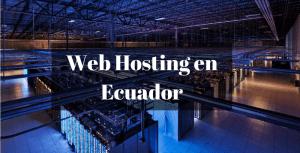 Web Hosting en Ecuador y todo lo que debes saber antes de comprar